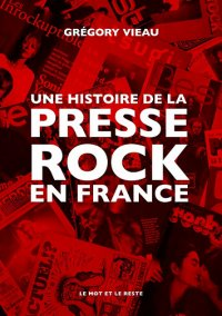 6130c30921013513301267-une-histoire-de-la-presse-rock-en-france-gregory-v....jpg